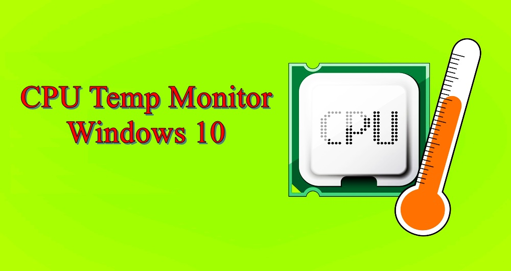4 Modern Ways To Know Cpu Temp Monitor Windows 10 100
